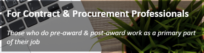 For Contract & Procurement Professionals - Those who do pre-award and post-award work as a primary part of their job
